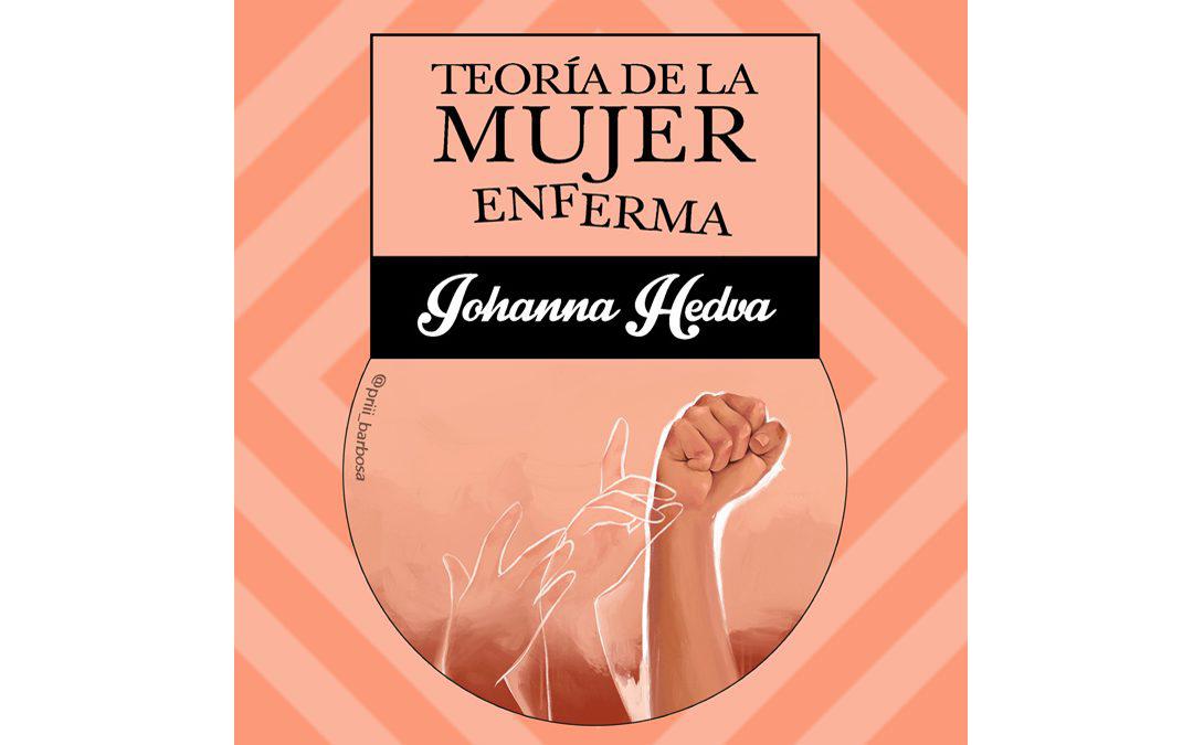 Teoría de la mujer enferma – Johanna Hedva